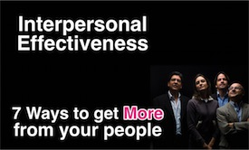 Interpersonal Effectiveness - 7 ways to get more from your people