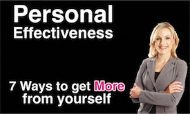 Personal Effectiveness - 7 ways to get more from yourself