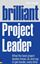 Brilliant Project Leader - project management from a leadership perspective