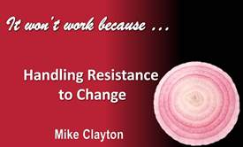 It won't work because... Handling Resistance to Change